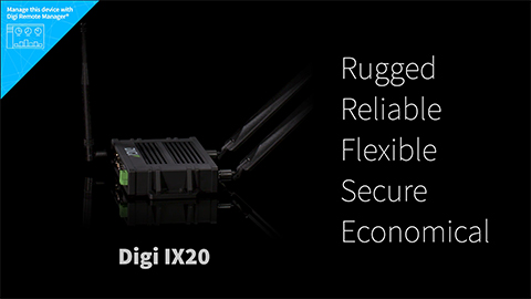Digi IX20 – Rugged, Reliable, Flexible, Secure, Economical