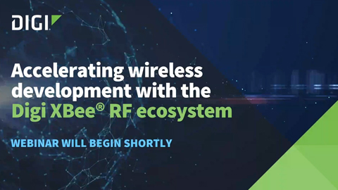 Accelerating Wireless Development with the Digi XBee RF Ecosystem