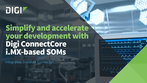 Simplify and accelerate your development with Digi ConnectCore i.MX-based SOMs