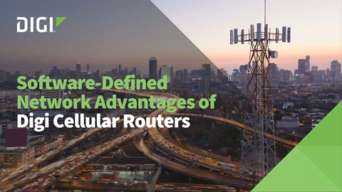 Software-Defined Network Advantages of Digi Cellular Routers