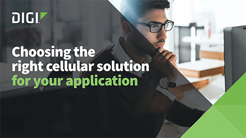 Choosing the Right Cellular Solution for Your Application