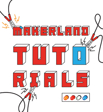 Makerland Tutorials